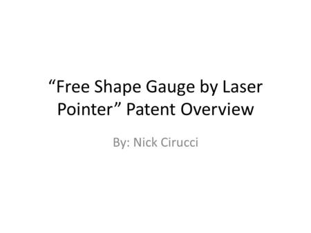 """Free Shape Gauge by Laser Pointer"" Patent Overview By: Nick Cirucci."
