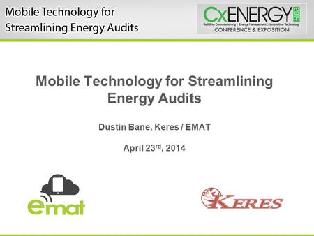 Mobile Technology for Streamlining Energy Audits Dustin Bane, Keres / EMAT April 23 rd, 2014.
