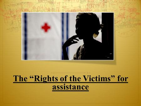 "The ""Rights of the Victims"" for assistance. The right to attend criminal justice proceedings : A victim's right to attend the trial is often limited in."