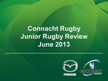Connacht Rugby Junior Rugby Review June 2013. Contents 1.Promotion Regulation 1A/1B 2.J1C League 3.Cawley Cup Competition 4.Transfer of Players 5.Saturday.