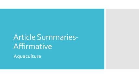 Article Summaries- Affirmative Aquaculture.  Aquaculture works similarly to livestock farming on land: fish farms are built in limited space, and every.