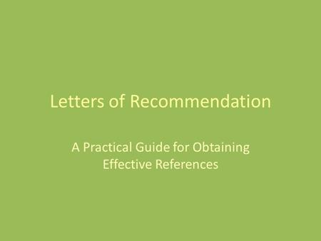 Letters of Recommendation A Practical Guide for Obtaining Effective References.