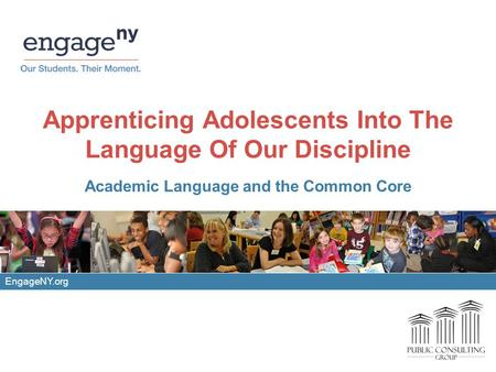 Apprenticing Adolescents Into The Language Of Our Discipline Academic Language and the Common Core EngageNY.org.