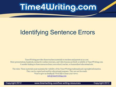 Identifying Sentence Errors Time4Writing provides these teachers materials to teachers and parents at no cost. More presentations, handouts, interactive.