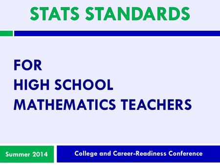 College and Career-Readiness Conference Summer 2014 FOR HIGH SCHOOL MATHEMATICS TEACHERS.
