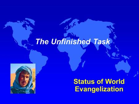 The Unfinished Task Status of World Evangelization.