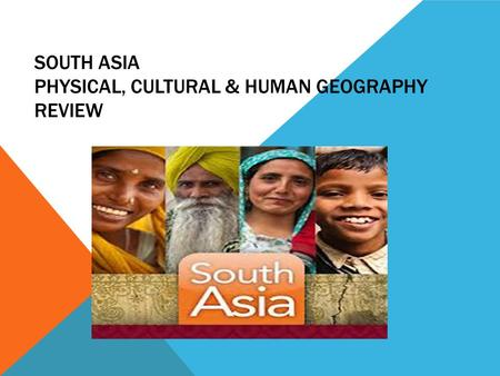 SOUTH ASIA PHYSICAL, CULTURAL & HUMAN GEOGRAPHY REVIEW.