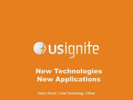 Glenn Ricart | Chief Technology Officer New Technologies New Applications.