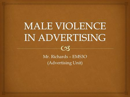 Mr. Richards – EMS3O (Advertising Unit).   What percentage of violent crime in Canada is committed by males?  90%  What percentage of violent crime.