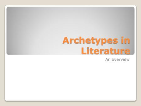 Archetypes in Literature An overview. What is an archetype? It is a common character type found in fiction. This same type of character can be found in.