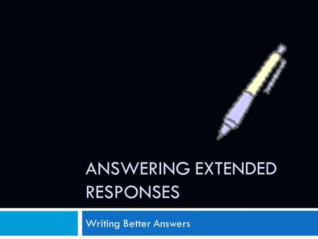 ANSWERING EXTENDED RESPONSES Writing Better Answers.