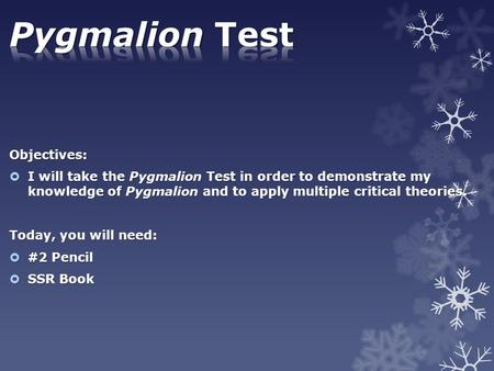 Pygmalion Test Objectives: