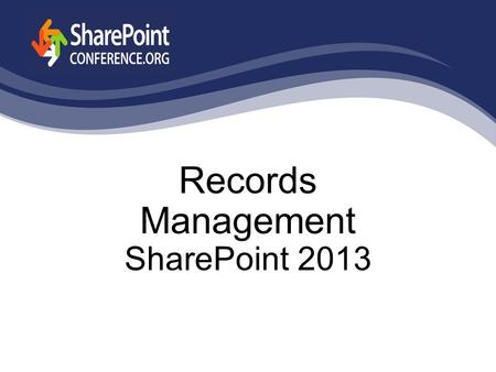 Records Management SharePoint 2013. Corey Harrison Protiviti SharePoint Business Consulting.