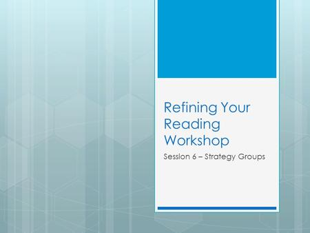 Refining Your Reading Workshop Session 6 – Strategy Groups.