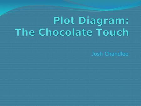 Josh Chandlee. Characters 1 John Midas- Main Character who has a bad habit of eating candy and is especially addicted to chocolate. After buying a piece.