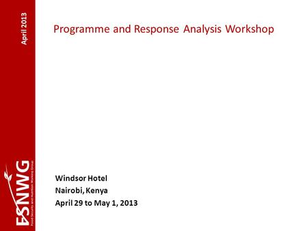 April 2013 Programme and Response Analysis Workshop Windsor Hotel Nairobi, Kenya April 29 to May 1, 2013.