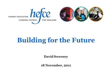 Building for the Future David Sweeney 18 November, 2011.