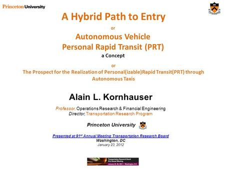 A Hybrid Path to Entry Alain L. Kornhauser Professor, Operations Research & Financial Engineering Director, Transportation Research Program Princeton University.