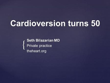 { Cardioversion turns 50 Seth Bilazarian MD Private practice theheart.org.