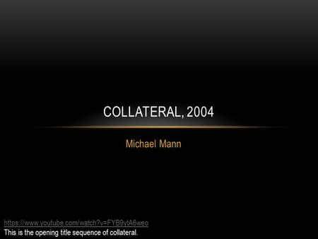 Michael Mann COLLATERAL, 2004 https://www.youtube.com/watch?v=FYB9ytA6weo This is the opening title sequence of collateral.