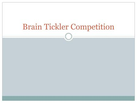 Brain Tickler Competition
