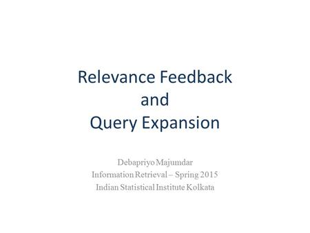 Relevance Feedback and Query Expansion