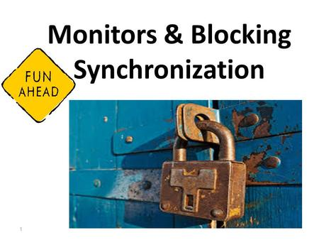 Monitors & Blocking Synchronization 1. Producers & Consumers Problem Two threads that communicate through a shared FIFO queue. These two threads can't.