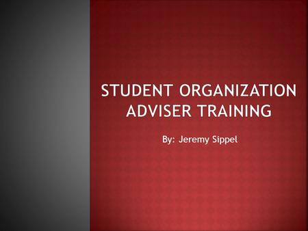 By: Jeremy Sippel.  Sharing knowledge about the university and personal experience -230+ organizations  Provide professional expertise to student organization.