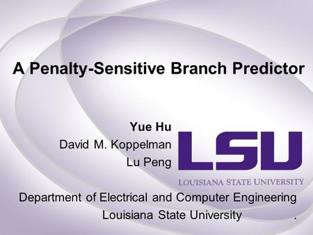 Yue Hu David M. Koppelman Lu Peng A Penalty-Sensitive Branch Predictor Department of Electrical and Computer Engineering Louisiana State University.