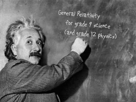 General Relativity is a surprisingly good fit for grade-9 Astronomy. It explains and gives depth to many standard topics like.... What causes orbits?