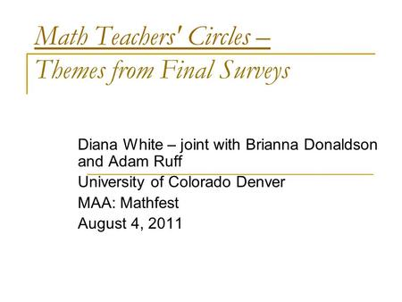Math Teachers' Circles – Math Teachers' Circles – Themes from Final Surveys Diana White – joint with Brianna Donaldson and Adam Ruff University of Colorado.