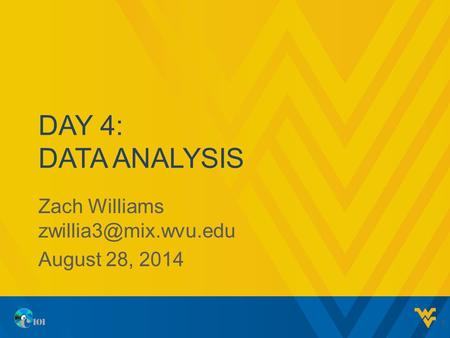 DAY 4: DATA ANALYSIS Zach Williams August 28, 2014 1.