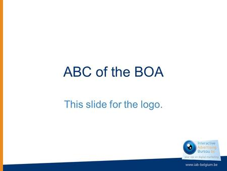 ABC of the BOA This slide for the logo. This one to make the event fun.