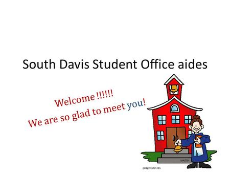 South Davis Student Office aides Welcome !!!!!! We are so glad to meet you!