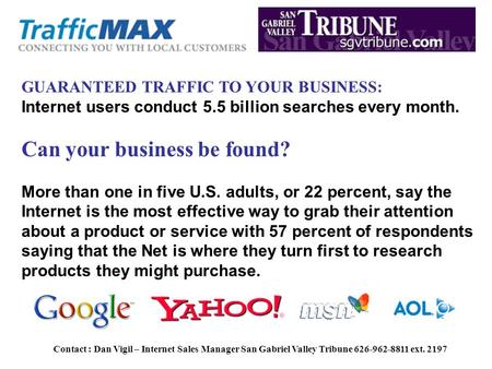 Contact : Dan Vigil – Internet Sales Manager San Gabriel Valley Tribune 626-962-8811 ext. 2197 GUARANTEED TRAFFIC TO YOUR BUSINESS: Internet users conduct.