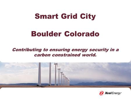 Smart Grid City Boulder Colorado Contributing to ensuring energy security in a carbon constrained world.