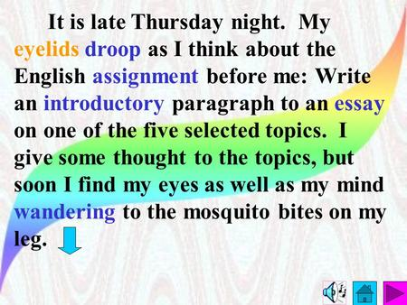 It is late Thursday night. My eyelids droop as I think about the English assignment before me: Write an introductory paragraph to an essay on one of the.