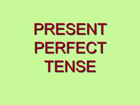 PRESENT PERFECT TENSE. Affirmative: Subject + have/has + past participle I have seen the film before.