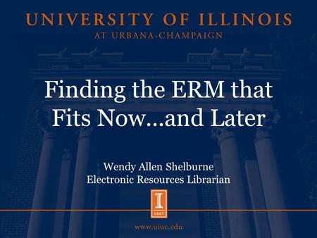 Finding the ERM that Fits Now...and Later Wendy Allen Shelburne Electronic Resources Librarian.