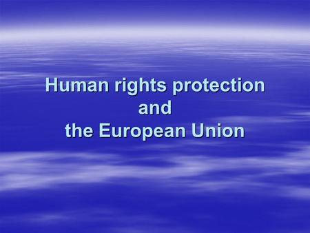 Human rights protection and the European Union. Historical review  Universal Declaration of Human Rights (1948)  International Covenant on Economic,