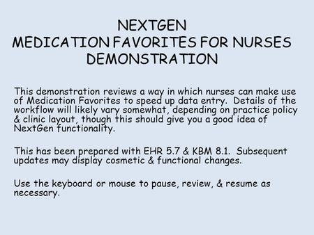 NEXTGEN MEDICATION FAVORITES FOR NURSES DEMONSTRATION This demonstration reviews a way in which nurses can make use of Medication Favorites to speed up.