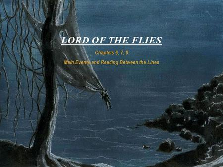 Chapters 6, 7, 8 Main Events and Reading Between the Lines LORD OF THE FLIES.
