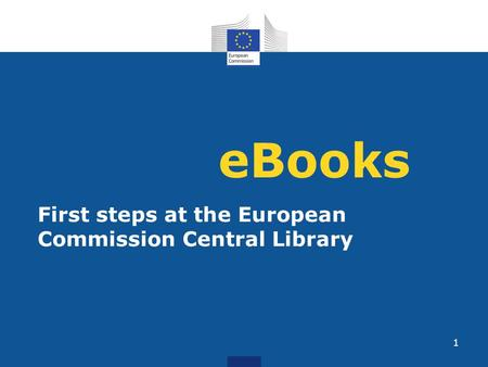 EBooks First steps at the European Commission Central Library 1.