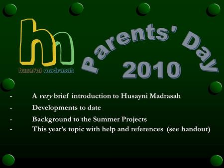 -A very brief introduction to Husayni Madrasah -Developments to date -Background to the Summer Projects -This year's topic with help and references(see.