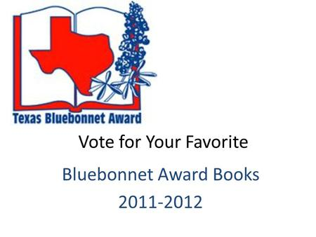 Vote for Your Favorite Bluebonnet Award Books 2011-2012.