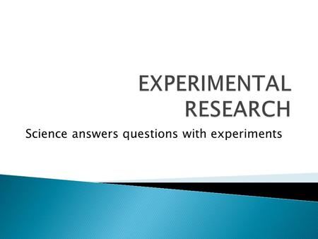 Science answers questions with experiments. IIt is a controlled method of observation in which the value of one or more independent variables is changed.