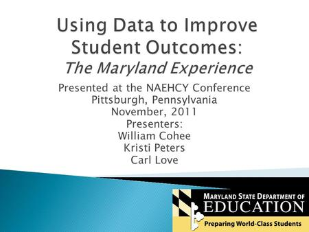 Presented at the NAEHCY Conference Pittsburgh, Pennsylvania November, 2011 Presenters: William Cohee Kristi Peters Carl Love.