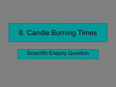 8. Candle Burning Times Scientific Enquiry Question.