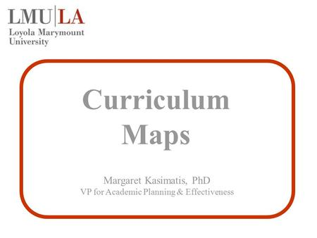 Curriculum Maps Margaret Kasimatis, PhD VP for Academic Planning & Effectiveness.