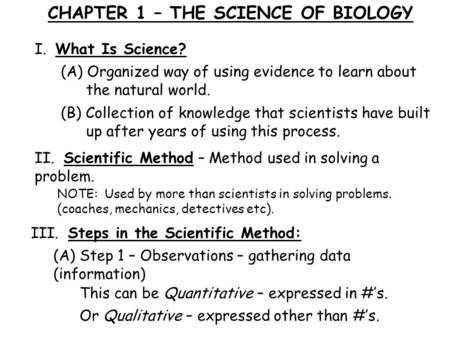 CHAPTER 1 – THE SCIENCE OF BIOLOGY I. What Is Science? (A) Organized way of using evidence to learn about the natural world. (B) Collection of knowledge.